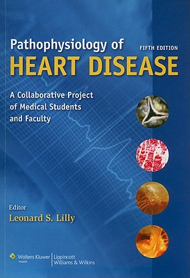 Lilly's Pathophysiology of Heart Disease: A Collaborative Project of Medical Students and Faculty